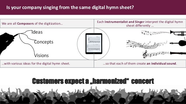5 Is your company singing from the same digital hymn sheet? Audience …so that each of them create an individual sound. Eac...
