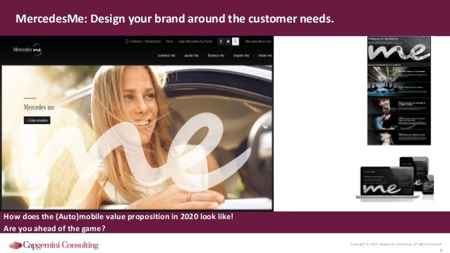 Copyright © 2015 Capgemini Consulting. All rights reserved. 8 MercedesMe: Design your brand around the customer needs. How...