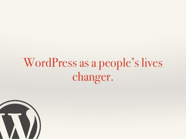 WordPress as a people's lives changer.