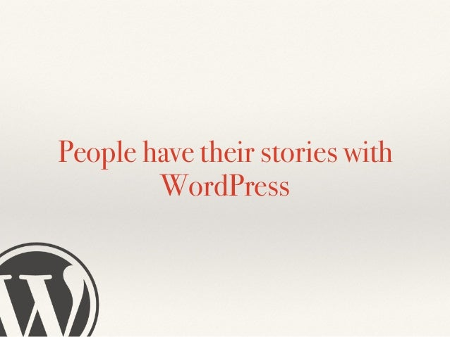 People have their stories with WordPress
