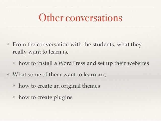 Other conversations ❖ From the conversation with the students, what they really want to learn is, ❖ how to install a WordP...