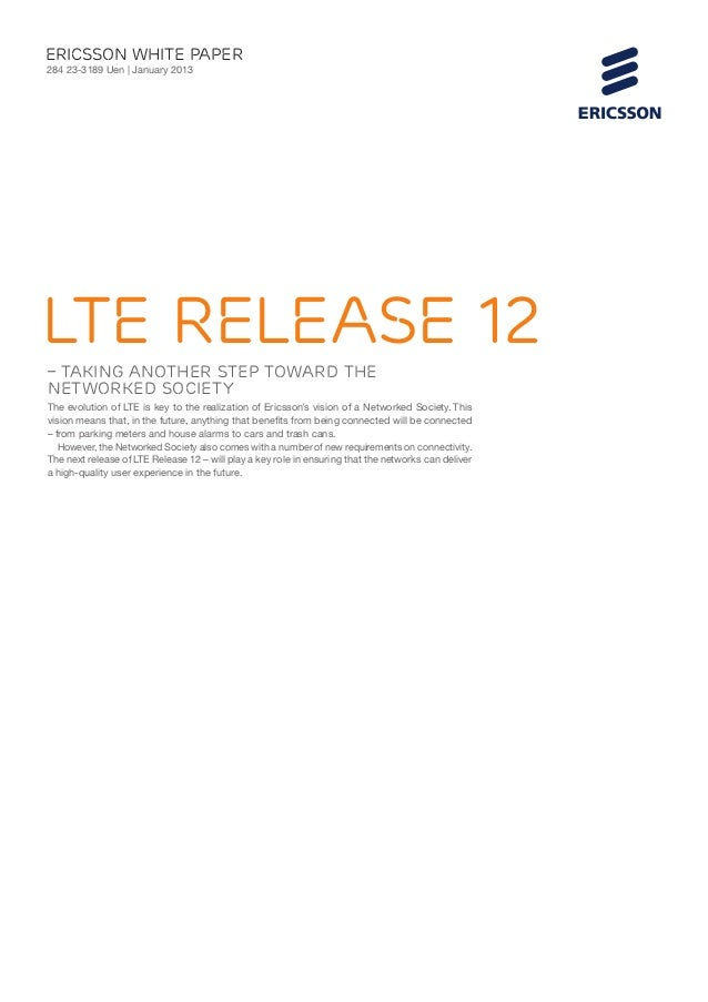 ericsson White paper284 23-3189 Uen | January 2013LTE Release 12– taking another step toward theNetworked SocietyThe evolu...