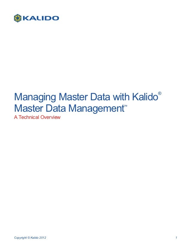 Managing Master Data with Kalido                               ®Master Data Management    ™A Technical OverviewCopyright ©...
