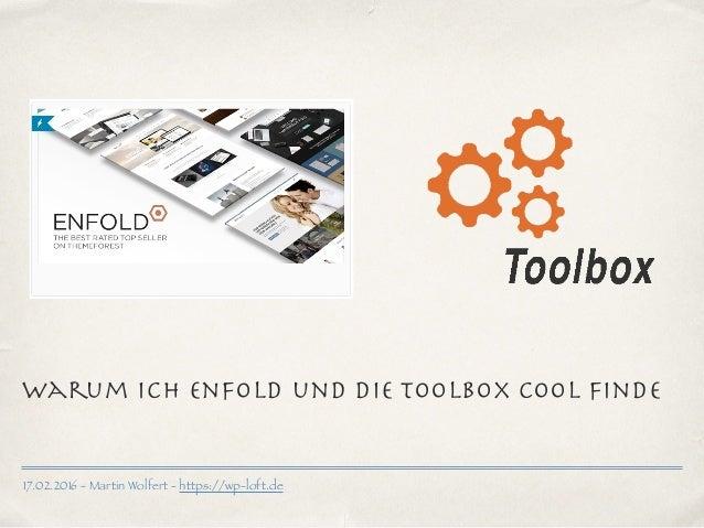 17.02.2016 - Martin Wolfert - https://wp-loft.de Warum ich Enfold und die Toolbox cool finde