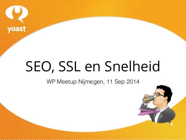 SEO, SSL en Snelheid  WP Meetup Nijmegen, 11 Sep 2014