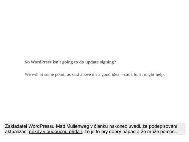 Zakladatel WordPressu Matt Mullenweg v článku nakonec uvedl, že podepisování aktualizací někdy v budoucnu přidají, že je t...