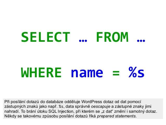 SELECT … FROM … WHERE name = %s Při posílání dotazů do databáze odděluje WordPress dotaz od dat pomocí zástupných znaků ja...