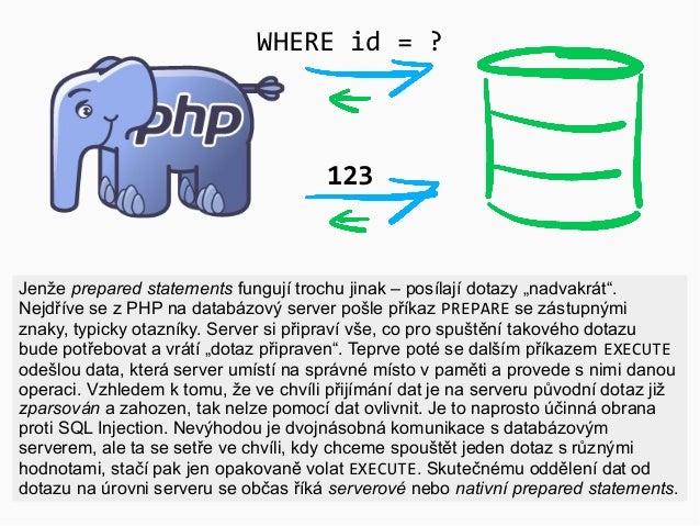 """123 WHERE id = ? Jenže prepared statements fungují trochu jinak – posílají dotazy """"nadvakrát"""". Nejdříve se z PHP na databá..."""