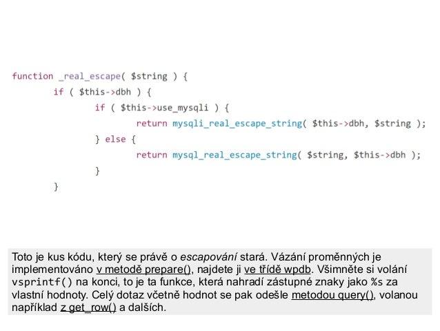 Toto je kus kódu, který se právě o escapování stará. Vázání proměnných je implementováno v metodě prepare(), najdete ji ve...