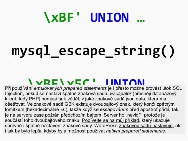 xBF' UNION … mysql_escape_string() xBFx5C' UNION …Při používání emulovaných prepared statements je i přesto možné provést ...