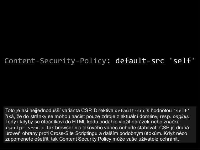 Content-Security-Policy: default-src 'self' Toto je asi nejjednodušší varianta CSP. Direktiva default-src s hodnotou 'self...