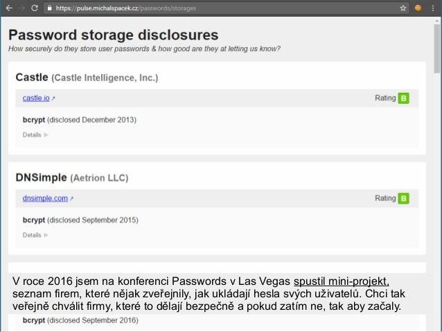 V roce 2016 jsem na konferenci Passwords v Las Vegas spustil mini-projekt, seznam firem, které nějak zveřejnily, jak uklád...
