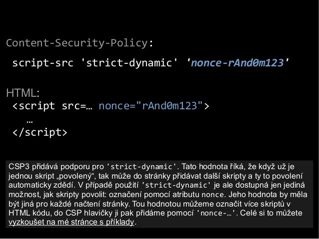 """Content-Security-Policy: script-src 'strict-dynamic' 'nonce-rAnd0m123' HTML: <script src=… nonce=""""rAnd0m123""""> … </script> ..."""
