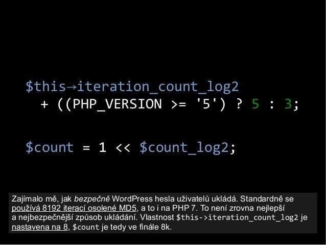 $this iteration_count_log2→ + ((PHP_VERSION >= '5') ? 5 : 3; $count = 1 << $count_log2; Zajímalo mě, jak bezpečně WordPres...