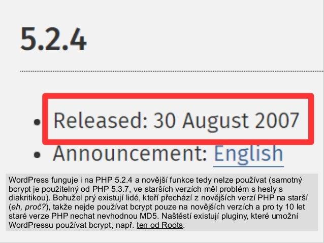 WordPress funguje i na PHP 5.2.4 a novější funkce tedy nelze používat (samotný bcrypt je použitelný od PHP 5.3.7, ve starš...