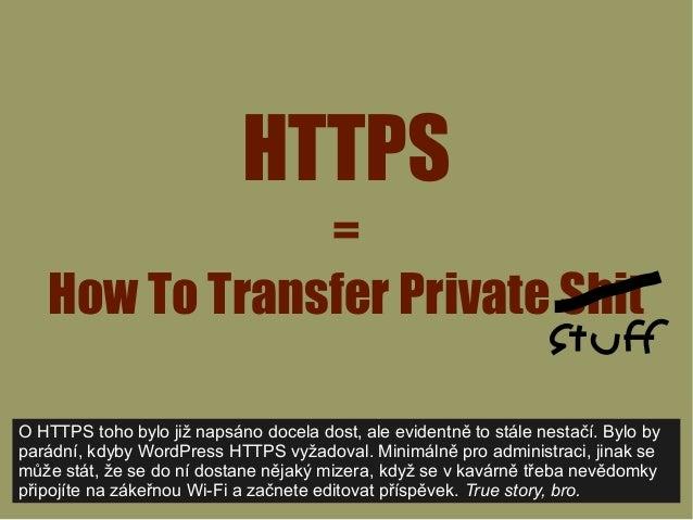 HTTPS = How To Transfer Private Shit O HTTPS toho bylo již napsáno docela dost, ale evidentně to stále nestačí. Bylo by pa...