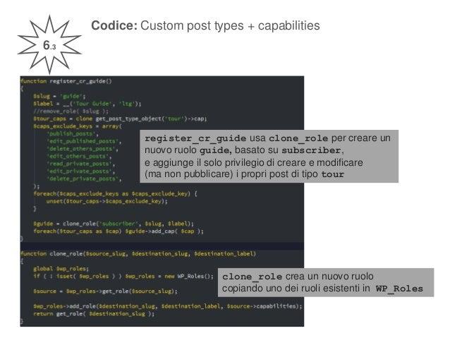 Codice: Custom post types + capabilities 6.3 register_cr_guide usa clone_role per creare un nuovo ruolo guide, basato su s...