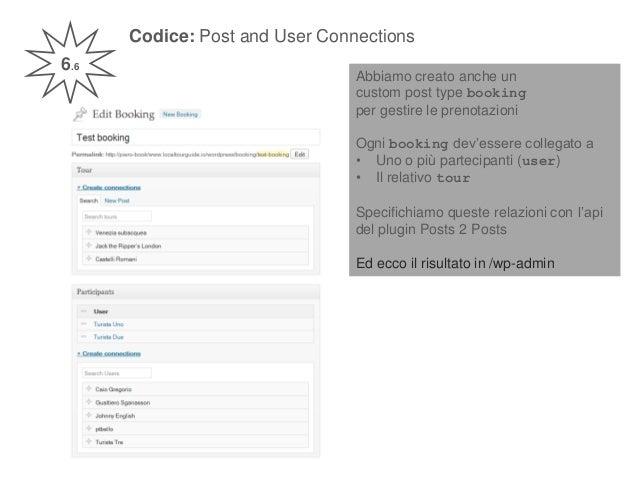 Codice: Post and User Connections 6.6 Abbiamo creato anche un custom post type booking per gestire le prenotazioni Ogni bo...