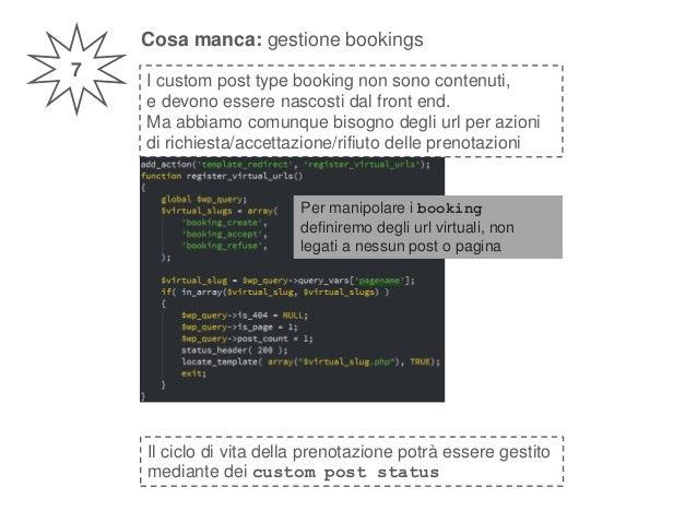Cosa manca: gestione bookings 7 I custom post type booking non sono contenuti, e devono essere nascosti dal front end. Ma ...