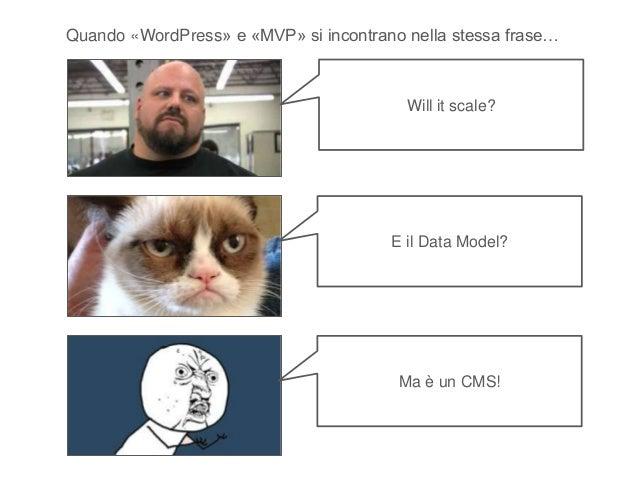 Quando «WordPress» e «MVP» si incontrano nella stessa frase… Will it scale? E il Data Model? Ma è un CMS!