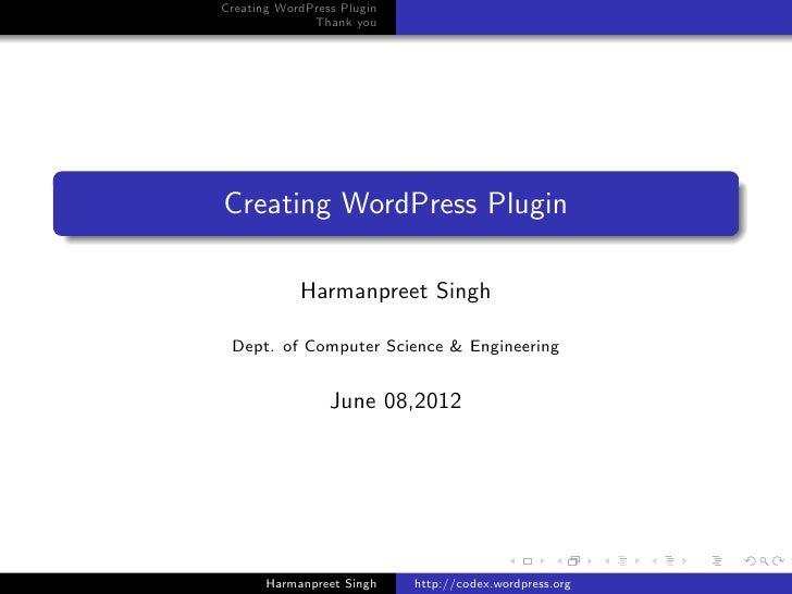 Creating WordPress Plugin              Thank youCreating WordPress Plugin            Harmanpreet Singh Dept. of Computer S...