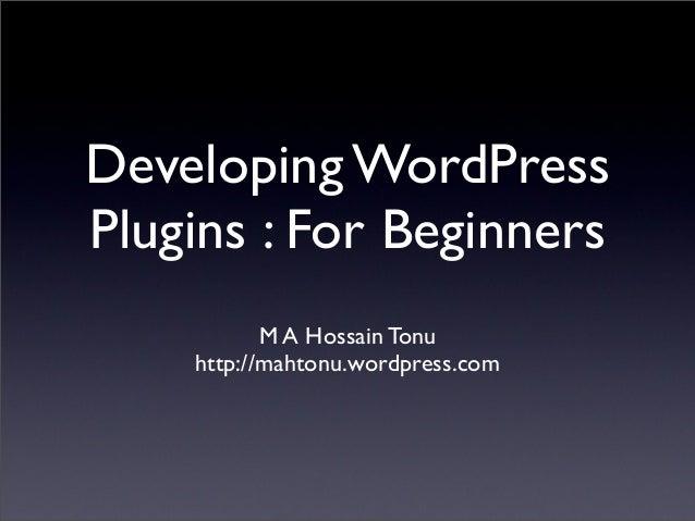 Developing WordPressPlugins : For BeginnersM A Hossain Tonuhttp://mahtonu.wordpress.com