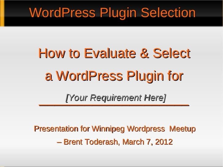 WordPress Plugin Selection How to Evaluate & Select  a WordPress Plugin for ____________________     [Your Requirement Her...