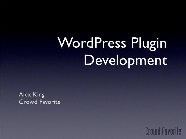 WordPress Plugin                Development  Alex King Crowd Favorite