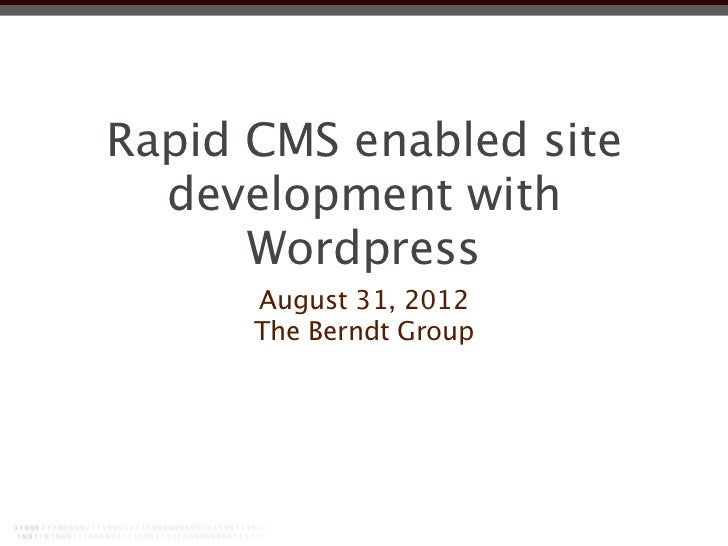 Rapid CMS enabled site  development with      Wordpress      August 31, 2012      The Berndt Group
