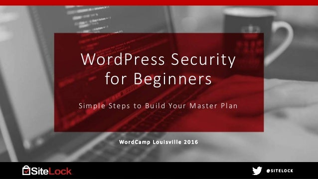 @ S I T E L O C K@ S I T E L O C K WordPress Security for Beginners Simple Steps to Build Your Master Plan Wo r d C a m p ...