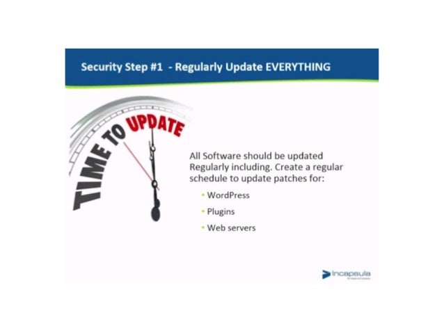Security Step #1 - Regularly Update EVERYTHING       All Software should be updated Regularly including.  Create a regular...