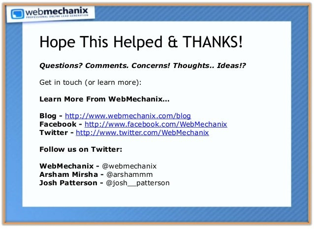 Questions? Comments. Concerns! Thoughts.. Ideas!? Get in touch (or learn more): Learn More From WebMechanix… Blog - http:/...