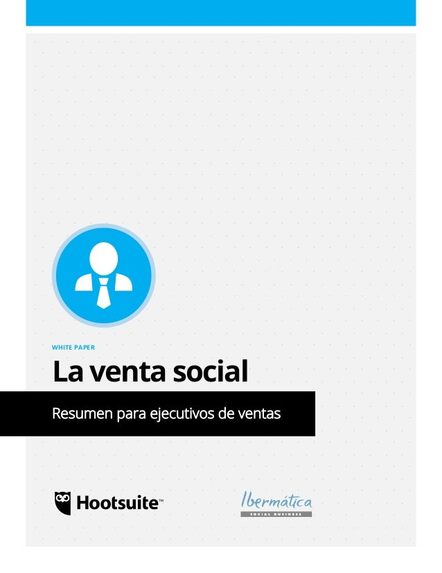 Resumen para ejecutivos de ventas WHITE PAPER La venta social Resumen para ejecutivos de ventas