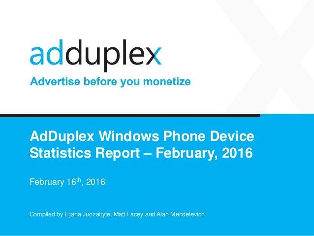 AdDuplex Windows Phone Device Statistics Report – February, 2016 February 16th, 2016 Compiled by Lijana Juozaityte, Matt L...