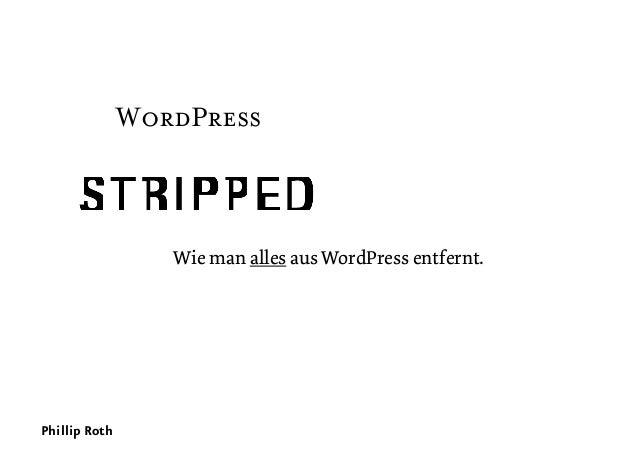 Wie man alles aus WordPress entfernt. Phillip Roth WordPress