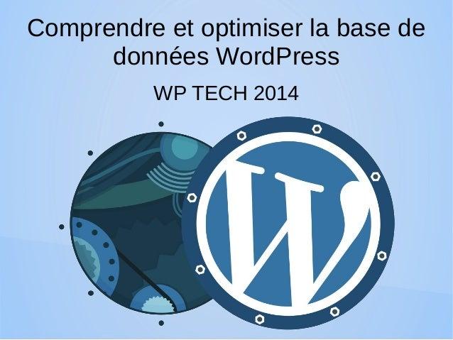 Comprendre et optimiser la base de  données WordPress  WP TECH 2014