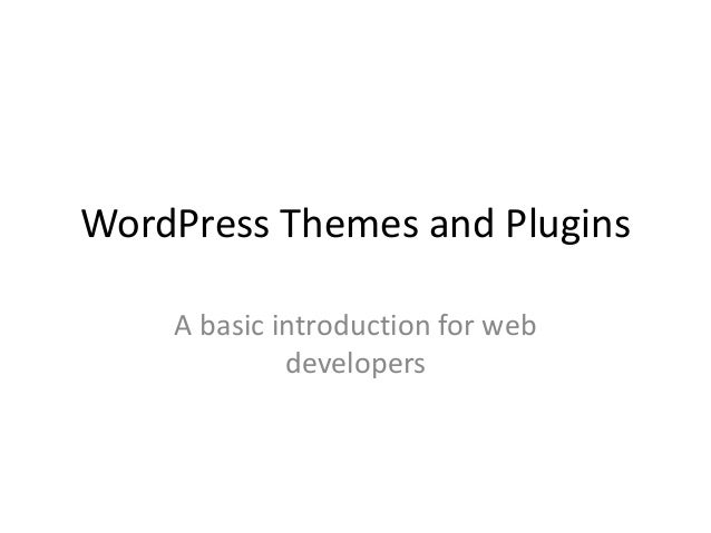 WordPress Themes and Plugins A basic introduction for web developers