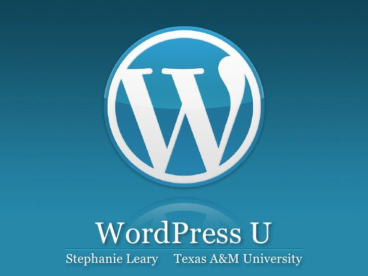 WordPress U Stephanie Leary   Texas A&M University