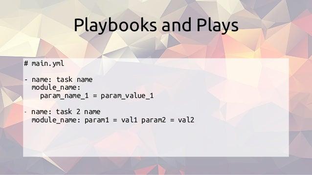 # main.yml - name: task name module_name: param_name_1 = param_value_1 - name: task 2 name module_name: param1 = val1 para...