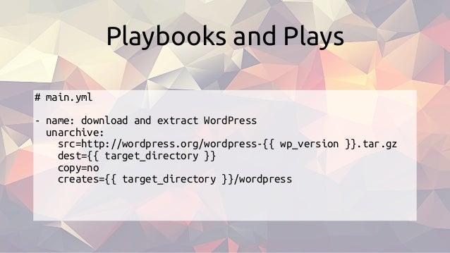 # main.yml - name: download and extract WordPress unarchive: src=http://wordpress.org/wordpress-{{ wp_version }}.tar.gz de...