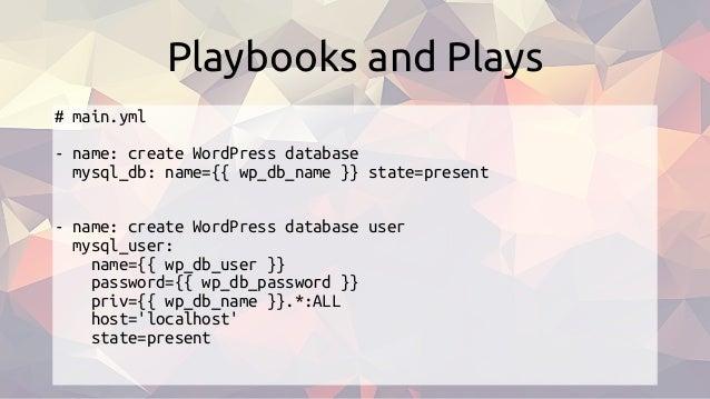 # main.yml - name: create WordPress database mysql_db: name={{ wp_db_name }} state=present - name: create WordPress databa...