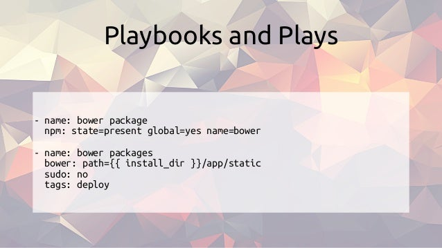 - name: bower package npm: state=present global=yes name=bower - name: bower packages bower: path={{ install_dir }}/app/st...