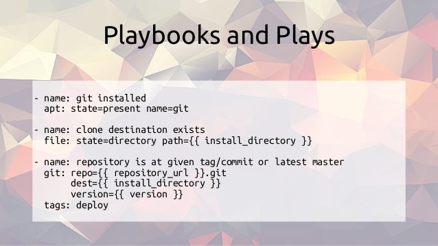 - name: git installed apt: state=present name=git - name: clone destination exists file: state=directory path={{ install_d...