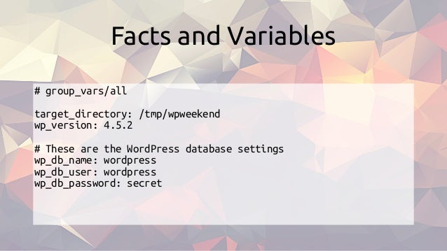 # group_vars/all target_directory: /tmp/wpweekend wp_version: 4.5.2 # These are the WordPress database settings wp_db_name...