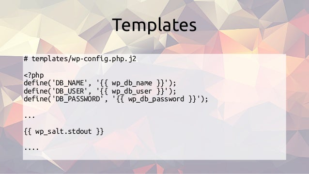 # templates/wp-config.php.j2 <?php define('DB_NAME', '{{ wp_db_name }}'); define('DB_USER', '{{ wp_db_user }}'); define('D...