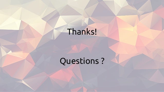 Thanks! Questions ?