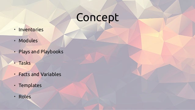 Concept • Inventories • Modules • Plays and Playbooks • Tasks • Facts and Variables • Templates • Roles