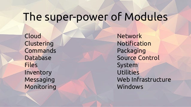 The super-power of Modules Cloud Clustering Commands Database Files Inventory Messaging Monitoring Network Notifica...
