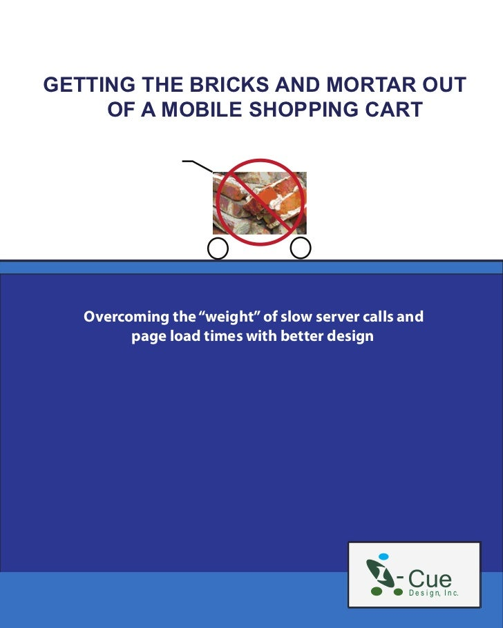 """GETTING THE BRICKS AND MORTAR OUT     OF A MOBILE SHOPPING CART   Overcoming the """"weight"""" of slow server calls and        ..."""