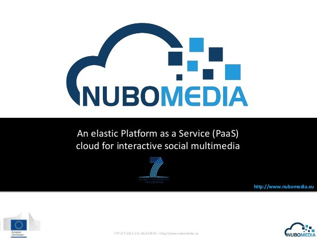 An elastic Platform as a Service (PaaS) cloud for interactive social multimedia  http://www.nubomedia.eu  FP7-ICT-2013-1.6...
